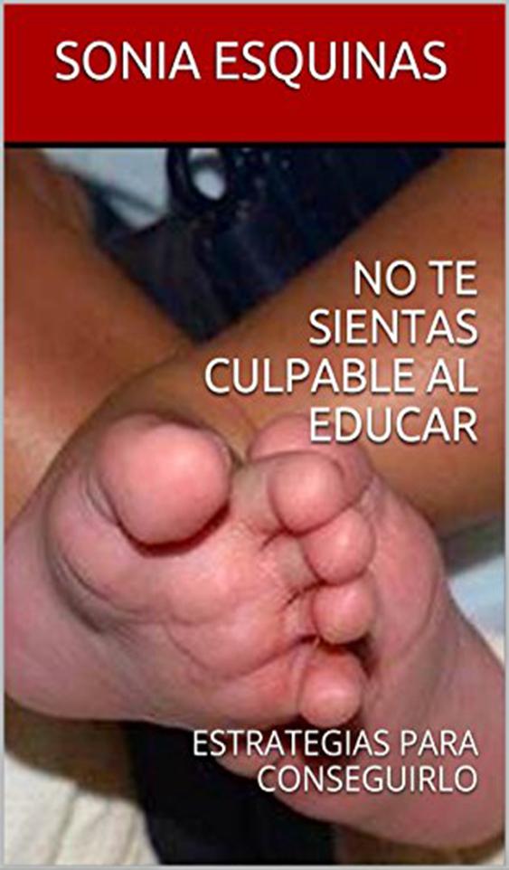 No te sientas culpable al educar - Sonia Esquinas