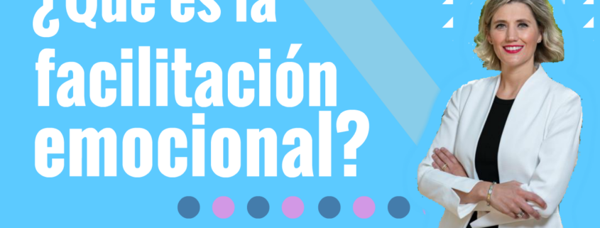 Qué es la facilitación emocional?