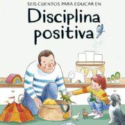 6 Cuentos para educar en disciplina positiva