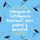 Videoguía gratis Inteligencia Emocional para padres y docentes
