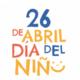26 de Abril Día del niño y de la niña